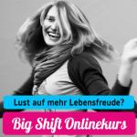 Lust auf mehr Lebensfreude? Nutze den Big Shift-Onlinekurs